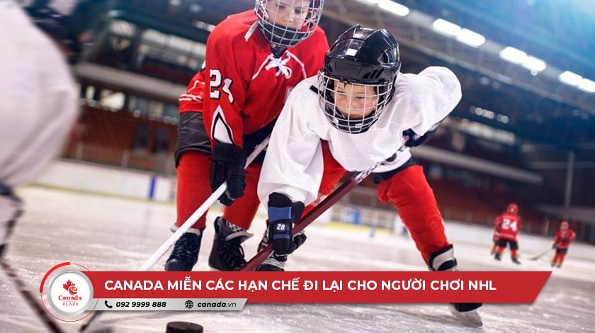 Canada miễn các hạn chế đi lại cho người chơi khúc côn cầu